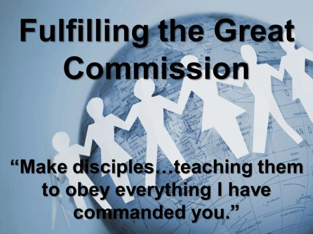 Fulfilling+the+Great+Commission+Make+disciples…teaching+them+to+obey+everything+I+have+commanded+you.